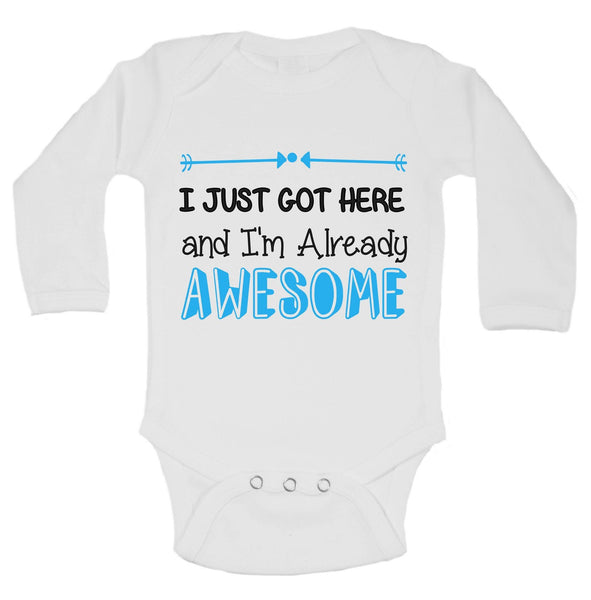 I Just Got Here And I'm Already Awesome Funny Kids Onesie Funny Shirt Long Sleeve 0-3 Months