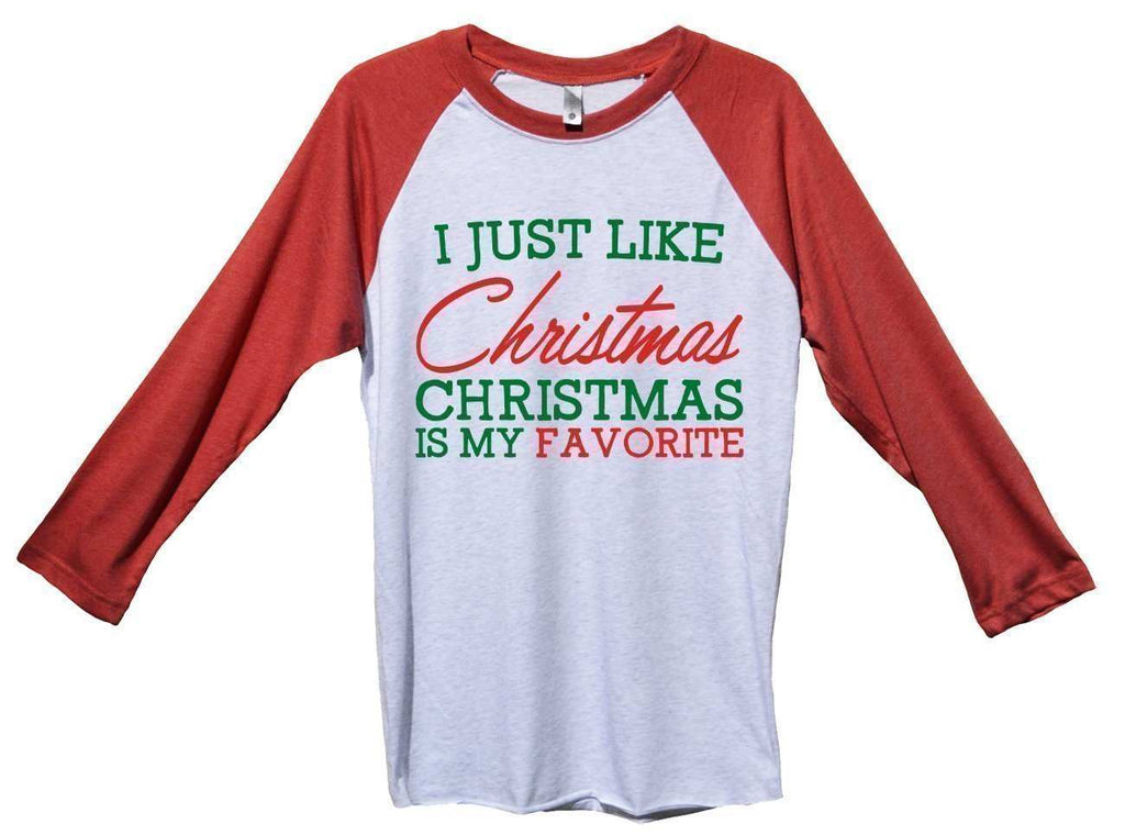 I Just Like Christmas Christmas Is My Favorite Funny Christmas - Unisex Baseball Tee Mens And Womens Funny Shirt