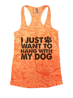 I Just Want To Hang With My Dog Burnout Tank Top By Funny Threadz Funny Shirt Small / Neon Orange