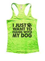 I Just Want To Hang With My Dog Burnout Tank Top By Funny Threadz Funny Shirt Small / Neon Green