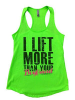 I Lift More Than Your Boyfriend Womens Workout Tank Top Funny Shirt Small / Neon Green