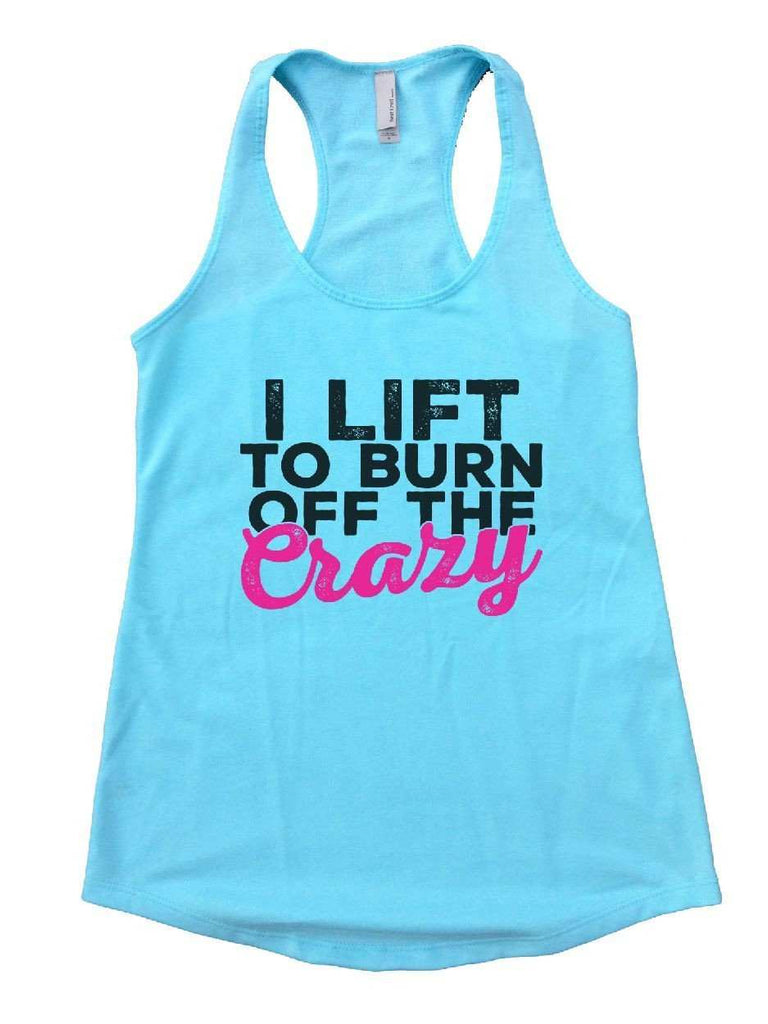 I Lift To Burn Off The Crazy Womens Workout Tank Top Funny Shirt Small / Cancun Blue