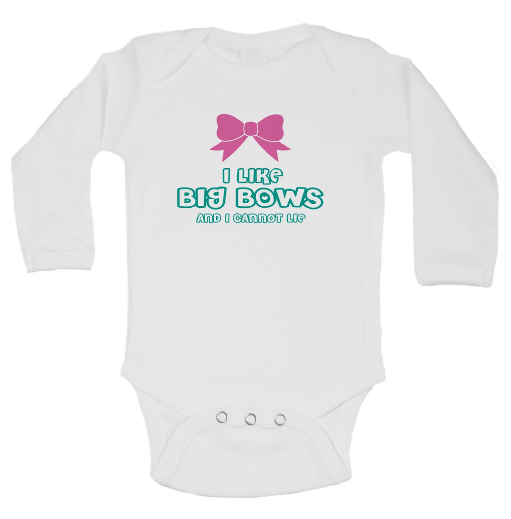 I Like Big Bows And I Cannot Lie Funny Kids Onesie Funny Shirt Long Sleeve 0-3 Months