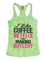 I Like Coffee Netflix And Making Boys Cry Burnout Tank Top By Funny Threadz Funny Shirt Small / Neon Green