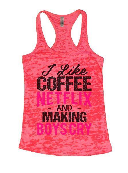 I Like Coffee Netflix And Making Boys Cry Burnout Tank Top By Funny Threadz Funny Shirt Small / Shocking Pink