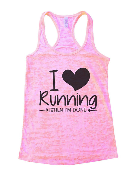 I Love Running [When I'm Done] Burnout Tank Top By Funny Threadz Funny Shirt Small / Light Pink