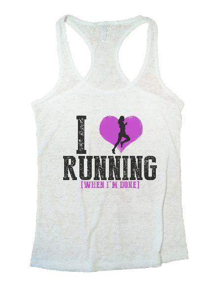 I Love Running [When I'm Done] Burnout Tank Top By Funny Threadz Funny Shirt Small / White