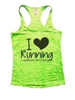 I Love Running [When I'm Done] Burnout Tank Top By Funny Threadz Funny Shirt Small / Neon Green