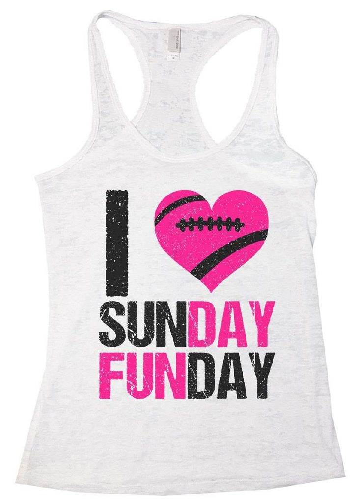 I Love Sunday Funday Burnout Tank Top By Funny Threadz Funny Shirt Small / White
