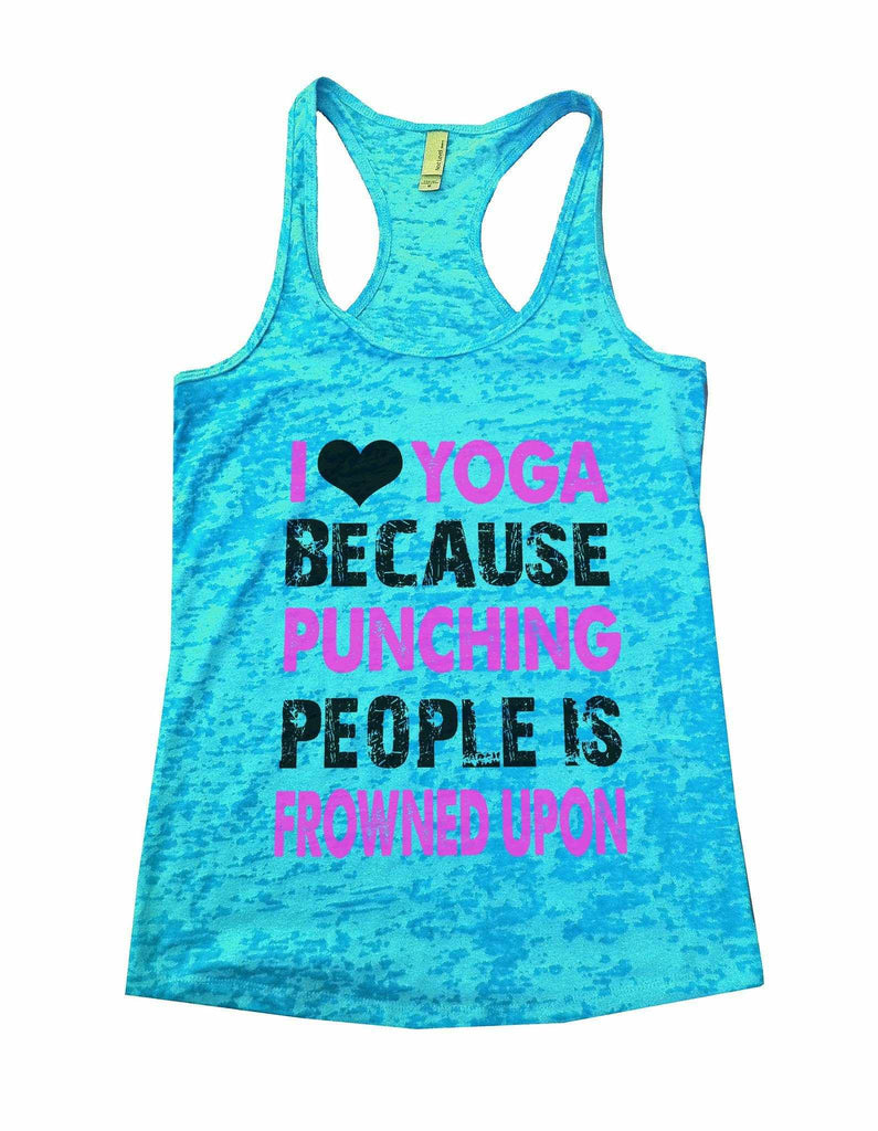 I Love Yoga Because Puncing People Is Frowned Upon Burnout Tank Top By Funny Threadz Funny Shirt Small / Tahiti Blue