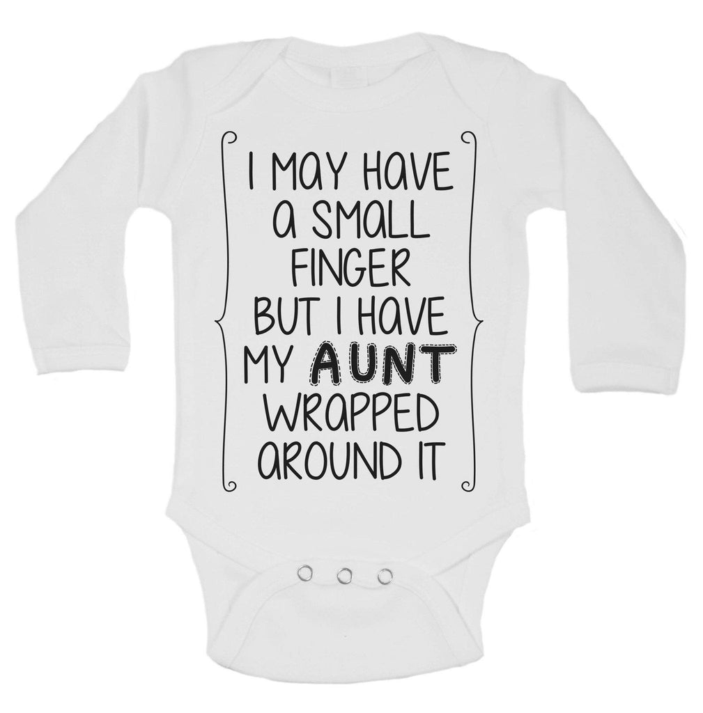 I May Have A Small Finger But I Have My Aunt Wrapped Around It Funny Kids Onesie Funny Shirt Long Sleeve 0-3 Months