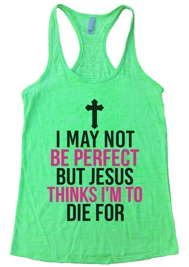 I MAY NOT BE PERFECT BUT JESUS THINKS I'M TO DIE FOR Burnout Tank Top By Funny Threadz Funny Shirt Small / Neon Green