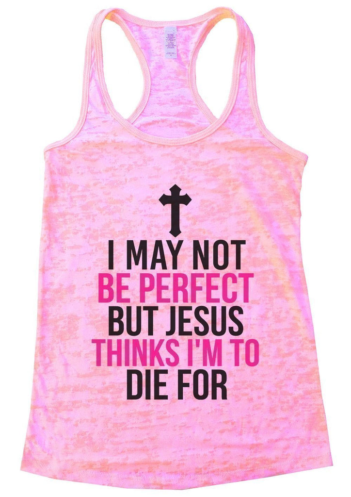 I MAY NOT BE PERFECT BUT JESUS THINKS I'M TO DIE FOR Burnout Tank Top By Funny Threadz Funny Shirt Small / Light Pink