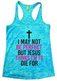 I MAY NOT BE PERFECT BUT JESUS THINKS I'M TO DIE FOR Burnout Tank Top By Funny Threadz Funny Shirt Small / Tahiti Blue