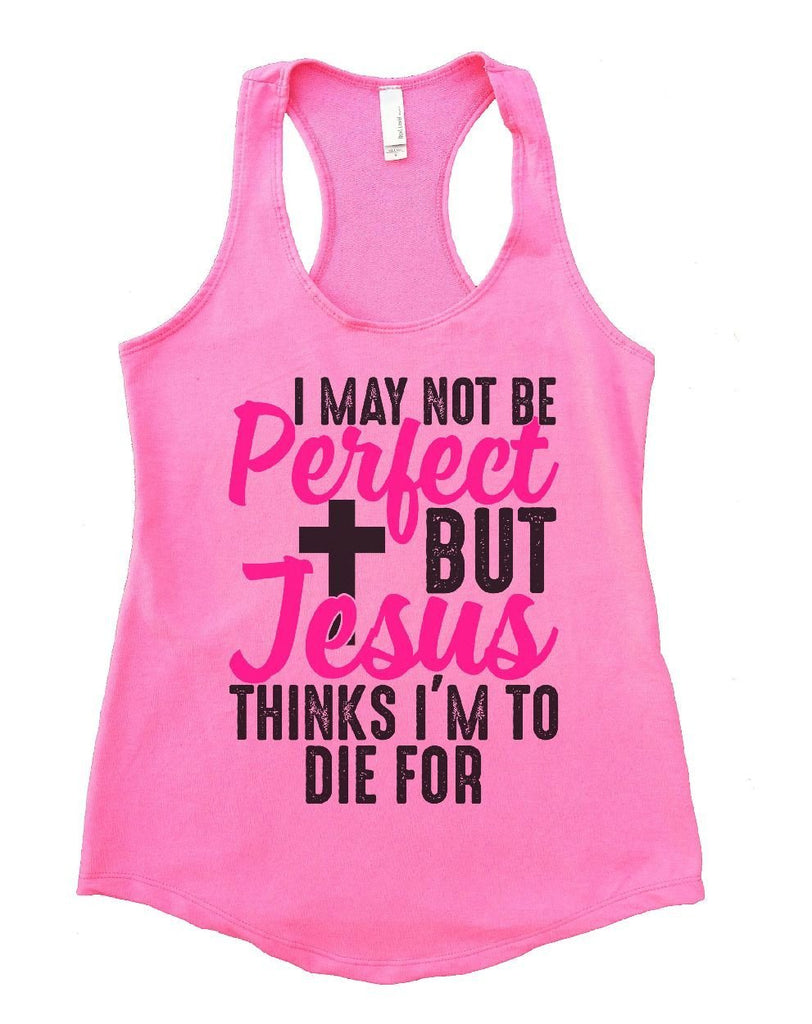 I MAY NOT BE Perfect BUT Jesus THINKS I'M TO DIE FOR Womens Workout Tank Top Funny Shirt Small / Heather Pink
