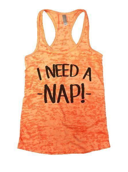I Need A - Nap! - Burnout Tank Top By Funny Threadz Funny Shirt Small / Neon Orange