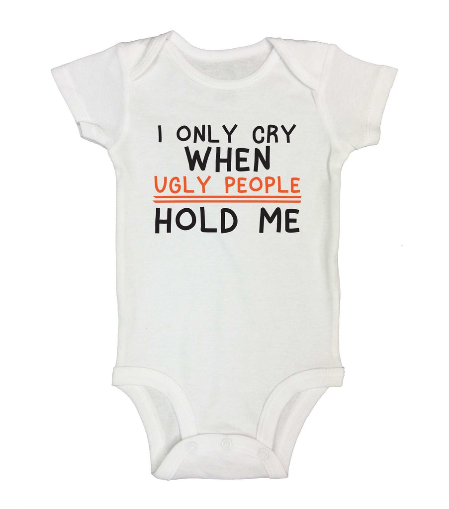 I Only Cry When Ugly People Hold Me Funny Kids Onesie Funny Shirt Short Sleeve 0-3 Months