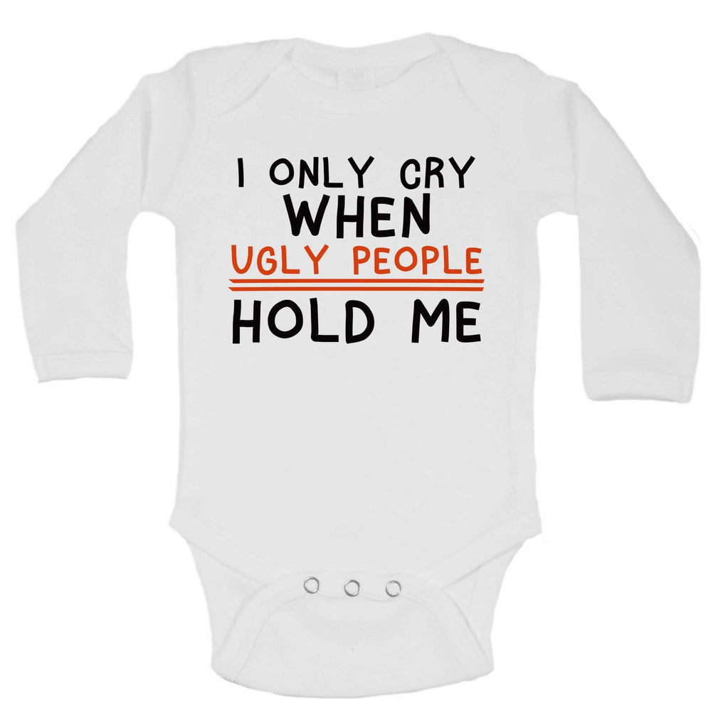 I Only Cry When Ugly People Hold Me Funny Kids Onesie Funny Shirt Long Sleeve 0-3 Months