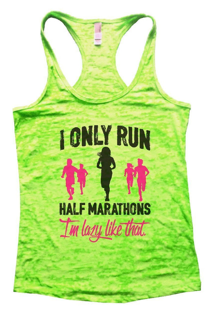 I ONLY RUN HALF MARATHONS I'm Lazy Like That. Burnout Tank Top By Funny Threadz Funny Shirt Small / Neon Green