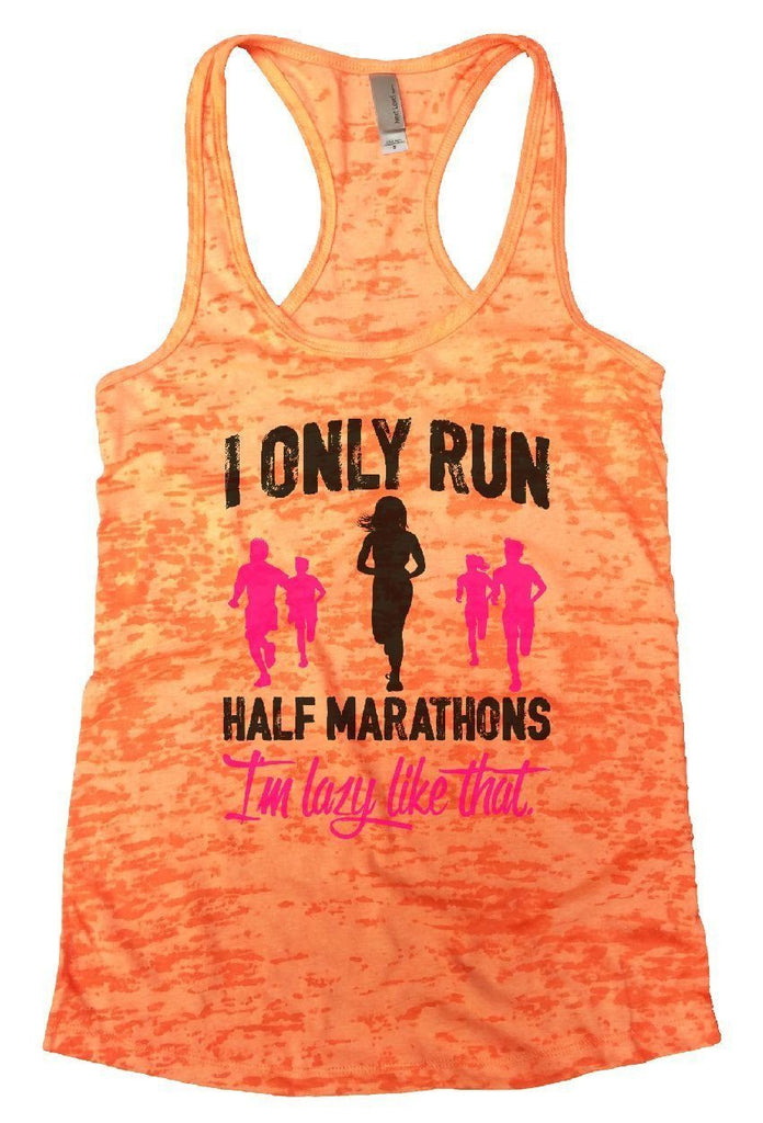 I ONLY RUN HALF MARATHONS I'm Lazy Like That. Burnout Tank Top By Funny Threadz Funny Shirt Small / Neon Orange