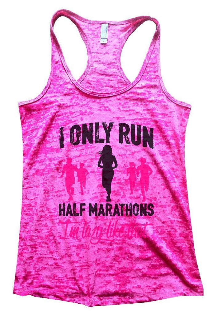 I ONLY RUN HALF MARATHONS I'm Lazy Like That. Burnout Tank Top By Funny Threadz Funny Shirt Small / Shocking Pink
