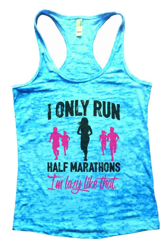 I ONLY RUN HALF MARATHONS I'm Lazy Like That. Burnout Tank Top By Funny Threadz Funny Shirt Small / Tahiti Blue