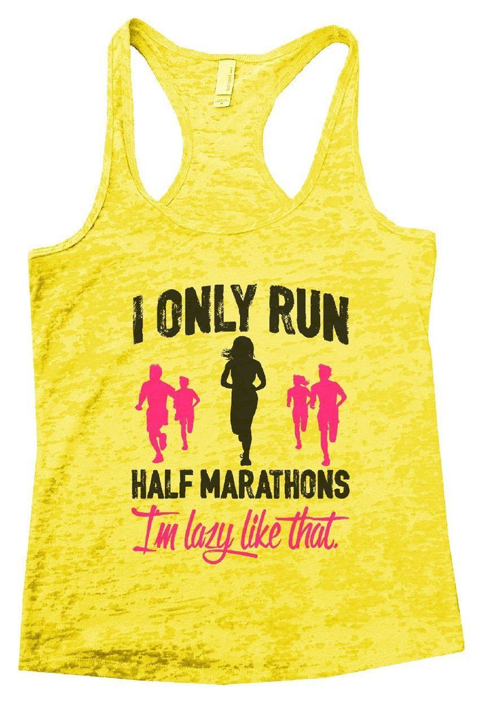 I ONLY RUN HALF MARATHONS I'm Lazy Like That. Burnout Tank Top By Funny Threadz Funny Shirt Small / Yellow