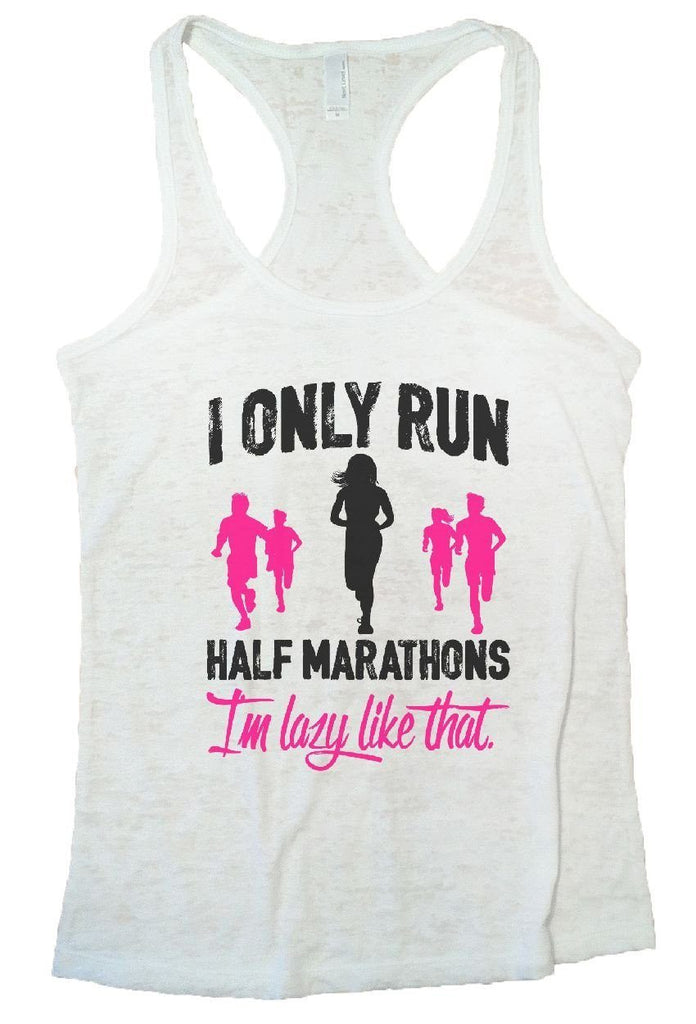 I ONLY RUN HALF MARATHONS I'm Lazy Like That. Burnout Tank Top By Funny Threadz Funny Shirt Small / White