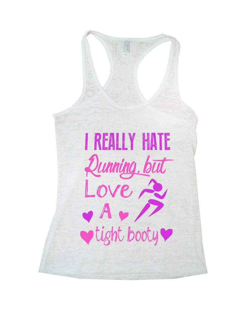 I Really Hate Running, But Love A Tight Booty Burnout Tank Top By Funny Threadz Funny Shirt Small / White