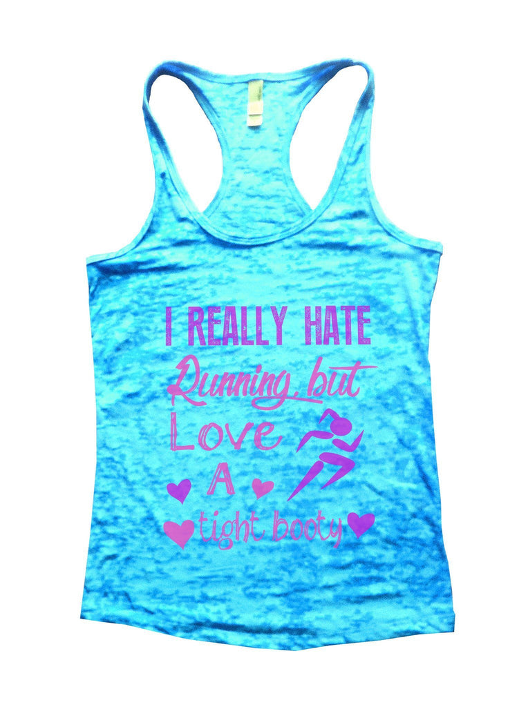 I Really Hate Running, But Love A Tight Booty Burnout Tank Top By Funny Threadz Funny Shirt Small / Tahiti Blue