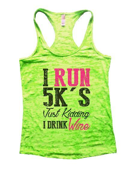 I Run 5k's Just Kidding I Drink Wine Burnout Tank Top By Funny Threadz Funny Shirt Small / Neon Green