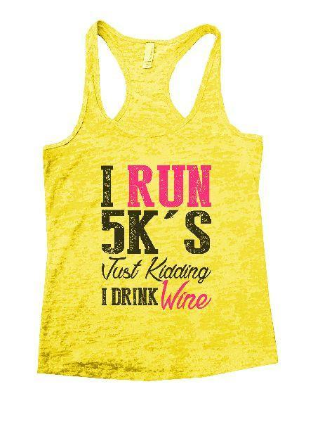 I Run 5k's Just Kidding I Drink Wine Burnout Tank Top By Funny Threadz Funny Shirt Small / Yellow