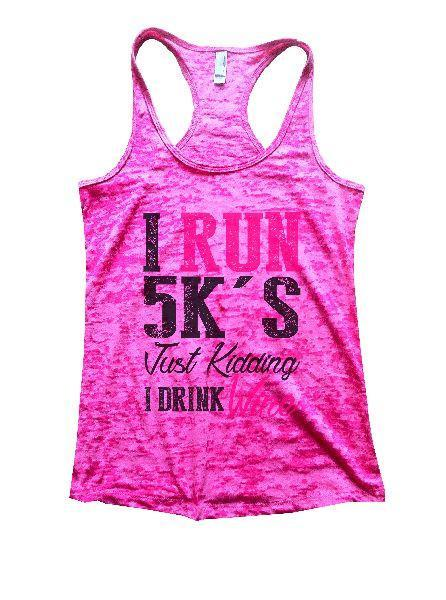 I Run 5k's Just Kidding I Drink Wine Burnout Tank Top By Funny Threadz Funny Shirt Small / Shocking Pink