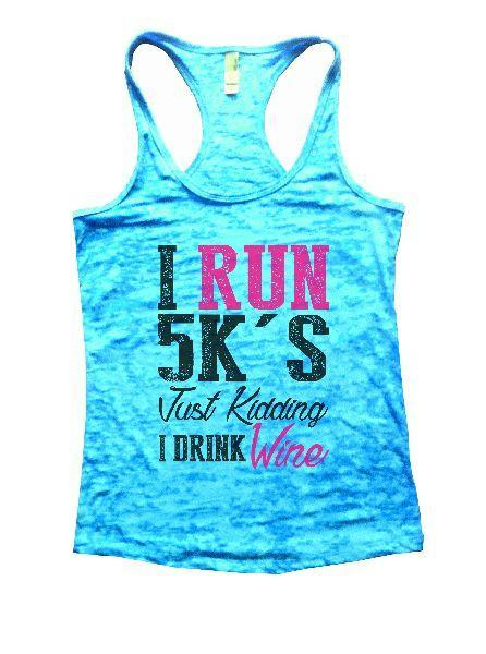 I Run 5k's Just Kidding I Drink Wine Burnout Tank Top By Funny Threadz Funny Shirt Small / Tahiti Blue