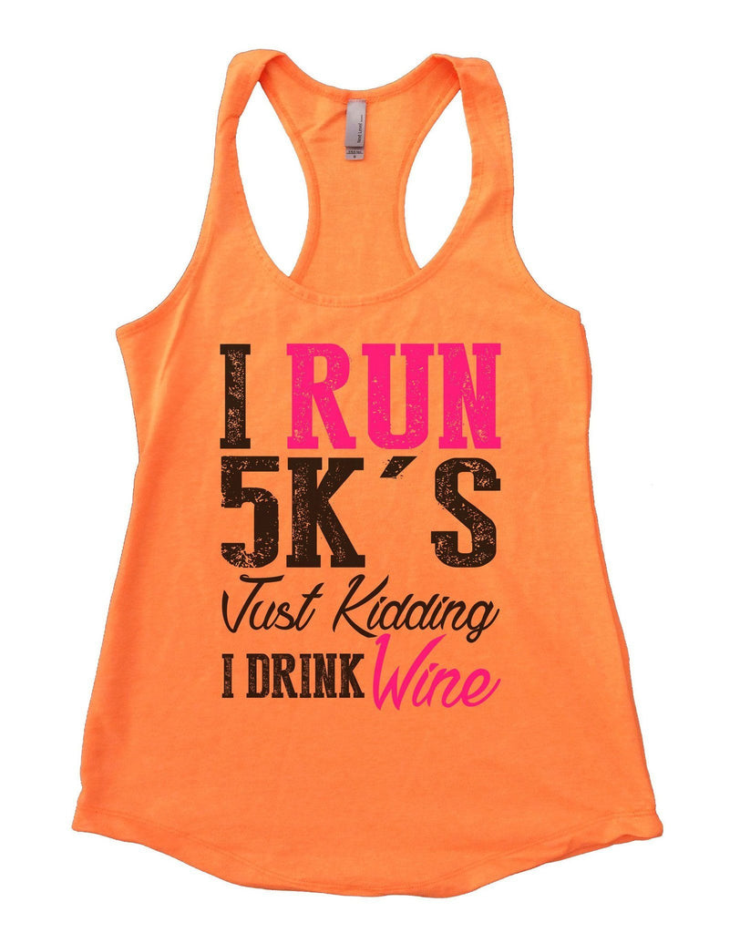 I Run 5k's Just Kidding I Drink Wine Womens Workout Tank Top Funny Shirt Small / Neon Orange