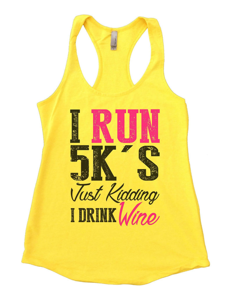 I Run 5k's Just Kidding I Drink Wine Womens Workout Tank Top Funny Shirt Small / Yellow