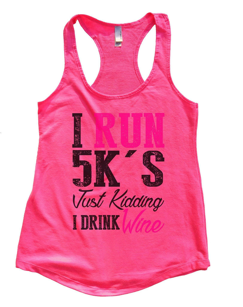I Run 5k's Just Kidding I Drink Wine Womens Workout Tank Top Funny Shirt Small / Hot Pink