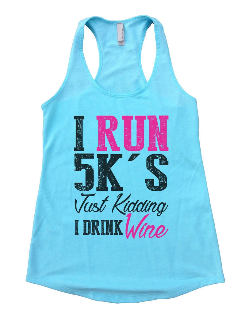 I Run 5k's Just Kidding I Drink Wine Womens Workout Tank Top Funny Shirt Small / Cancun Blue