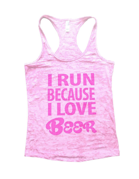 I Run Because I love Beer Burnout Tank Top By Funny Threadz Funny Shirt