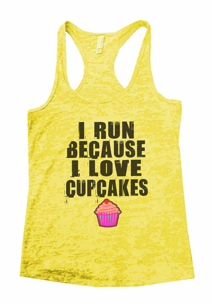 I Run Because I Love Cup Cake Burnout Tank Top By Funny Threadz Funny Shirt Small / Yellow
