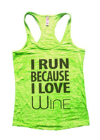 I Run Because I love Wine Burnout Tank Top By Funny Threadz Funny Shirt Small / Neon Green