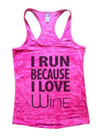 I Run Because I love Wine Burnout Tank Top By Funny Threadz Funny Shirt Small / Shocking Pink