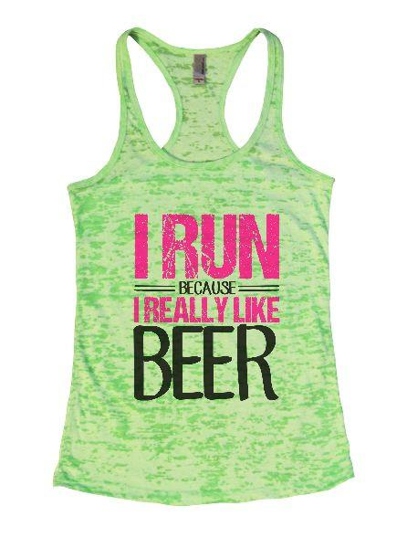 I Run Because I Really Like Beer Burnout Tank Top By Funny Threadz Funny Shirt Small / Neon Green
