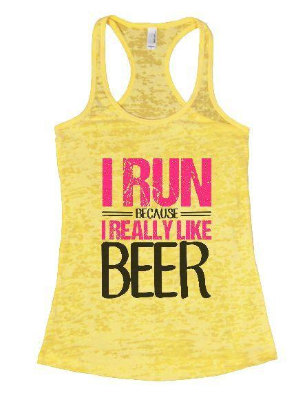I Run Because I Really Like Beer Burnout Tank Top By Funny Threadz Funny Shirt Small / Yellow