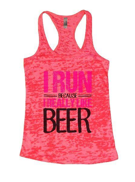 I Run Because I Really Like Beer Burnout Tank Top By Funny Threadz Funny Shirt Small / Shocking Pink