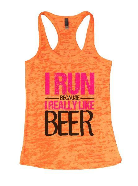 I Run Because I Really Like Beer Burnout Tank Top By Funny Threadz Funny Shirt Small / Neon Orange