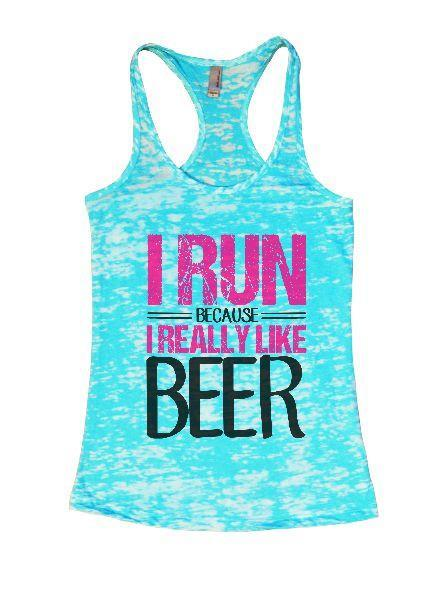 I Run Because I Really Like Beer Burnout Tank Top By Funny Threadz Funny Shirt Small / Tahiti Blue