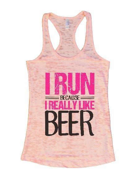 I Run Because I Really Like Beer Burnout Tank Top By Funny Threadz Funny Shirt Small / Light Pink