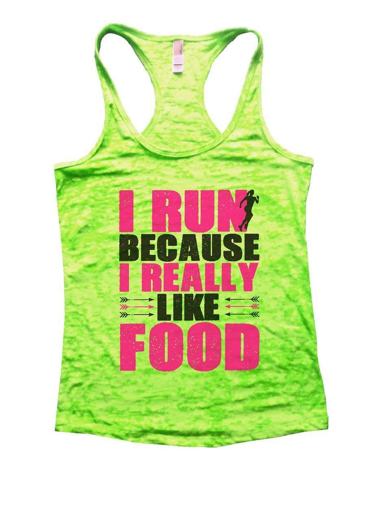 I RUN BECAUSE I REALLY LIKE FOOD Burnout Tank Top By Funny Threadz Funny Shirt Small / Neon Green