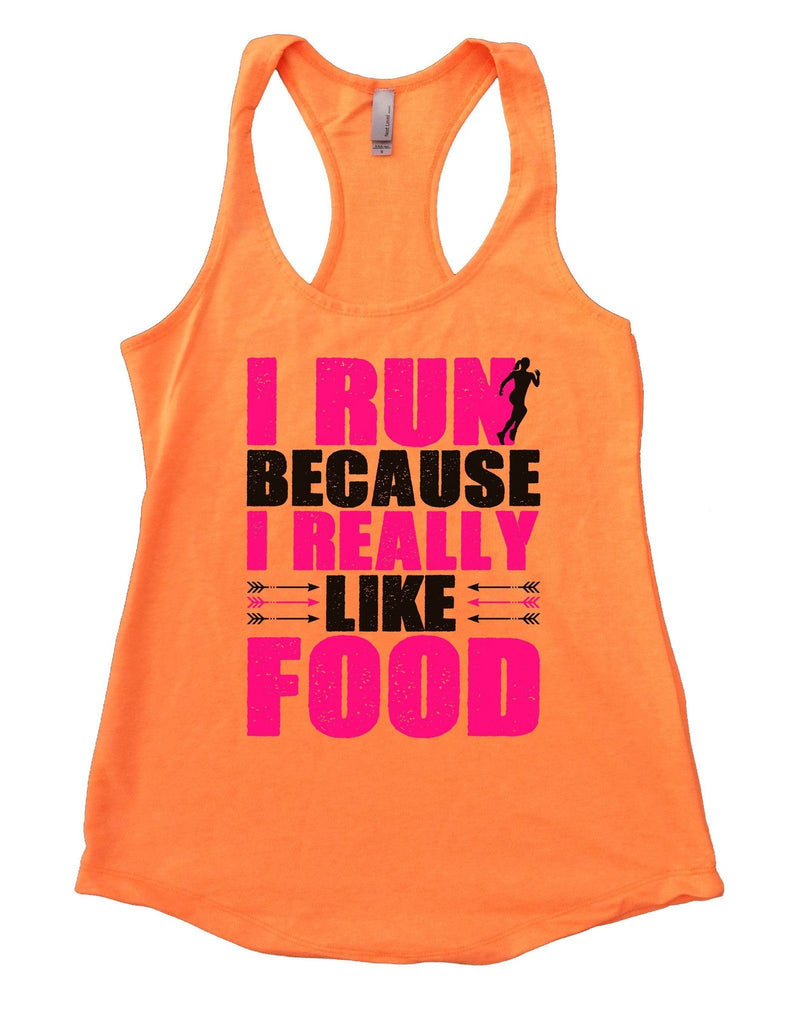 I Run Because I Really Like Food Womens Workout Tank Top Funny Shirt Small / Neon Orange